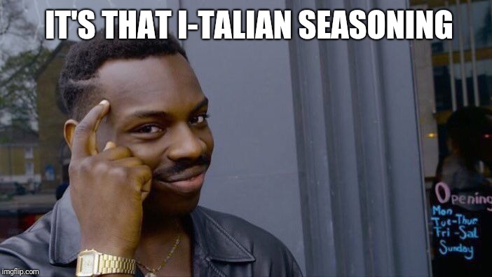 Roll Safe Think About It Meme | IT'S THAT I-TALIAN SEASONING | image tagged in memes,roll safe think about it | made w/ Imgflip meme maker