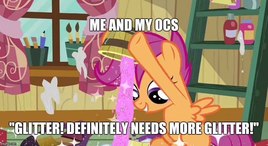 "When I design OCs  | ME AND MY OCS ""GLITTER! DEFINITELY NEEDS MORE GLITTER!"" 