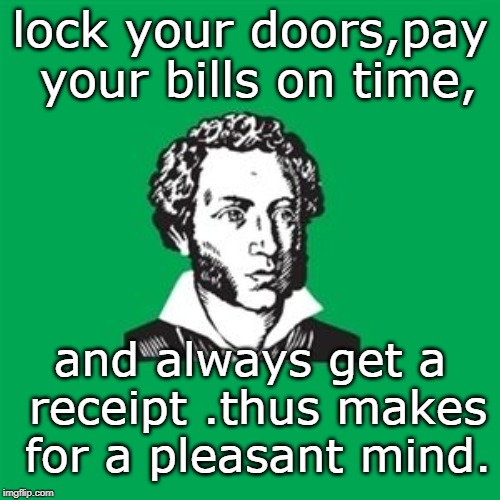 most people don't really understand anything. | lock your doors,pay your bills on time, and always get a receipt .thus makes for a pleasant mind. | image tagged in good advice,be honest,consideration,memes | made w/ Imgflip meme maker