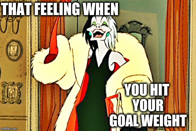 Boney Badie |  THAT FEELING WHEN; YOU HIT YOUR GOAL WEIGHT | image tagged in cruel-la-devil,bones,skinny,memes,cartoon,disney | made w/ Imgflip meme maker