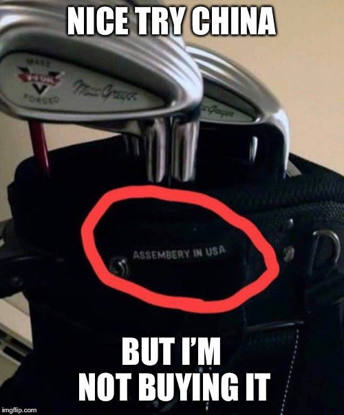 NICE TRY CHINA; BUT I'M NOT BUYING IT | image tagged in made in china,funny memes,funny,golf | made w/ Imgflip meme maker