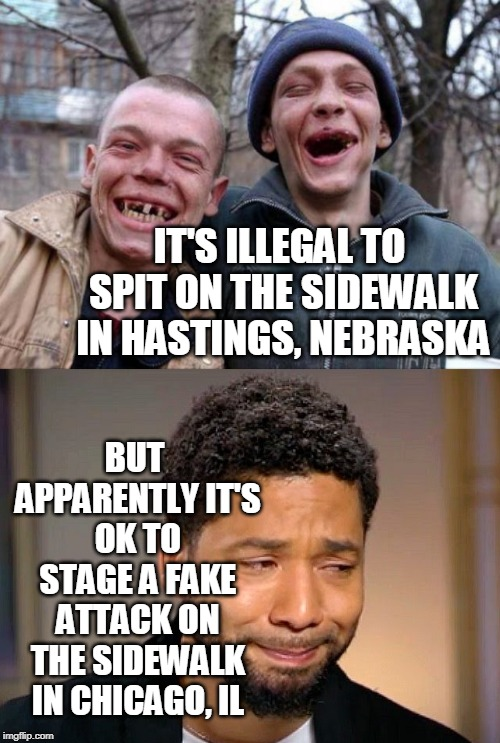 Ludicrous Laws Week (April 1-7) a Katechuks, LordCheesus, and SydneyB event. | IT'S ILLEGAL TO SPIT ON THE SIDEWALK IN HASTINGS, NEBRASKA BUT APPARENTLY IT'S OK TO STAGE A FAKE ATTACK ON THE SIDEWALK IN CHICAGO, IL | image tagged in no teeth,jussie smollet crying | made w/ Imgflip meme maker