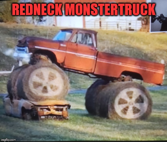 The amount of horsepower depends on how many horses come to munch on the wheels | REDNECK MONSTERTRUCK | image tagged in red neck,redneck | made w/ Imgflip meme maker