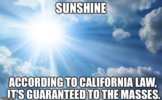 Sunshine is guaranteed to the masses. | SUNSHINE ACCORDING TO CALIFORNIA LAW, IT'S GUARANTEED TO THE MASSES. | image tagged in sunshine sky,california,aprilfoolsweek | made w/ Imgflip meme maker