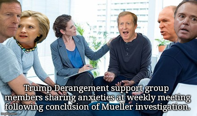 Trump Derangement Support group | Trump Derangement support group members sharing anxieties at weekly meeting following conclusion of Mueller investigation. | image tagged in trump derangement syndrome,hillary clinton,trump russia collusion,adam schiff,tom steyer | made w/ Imgflip meme maker