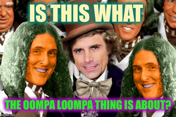 afraid to even think about the schozberries... |  IS THIS WHAT; THE OOMPA LOOMPA THING IS ABOUT? | image tagged in willy wonka,oompa loompa,fake news,weird al,full retard,full house | made w/ Imgflip meme maker