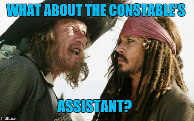 Barbosa And Sparrow Meme | WHAT ABOUT THE CONSTABLE'S ASSISTANT? | image tagged in memes,barbosa and sparrow | made w/ Imgflip meme maker