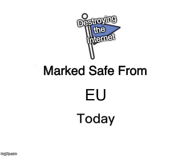 Marked Safe From | EU Destroying the Internet | image tagged in memes,marked safe from | made w/ Imgflip meme maker