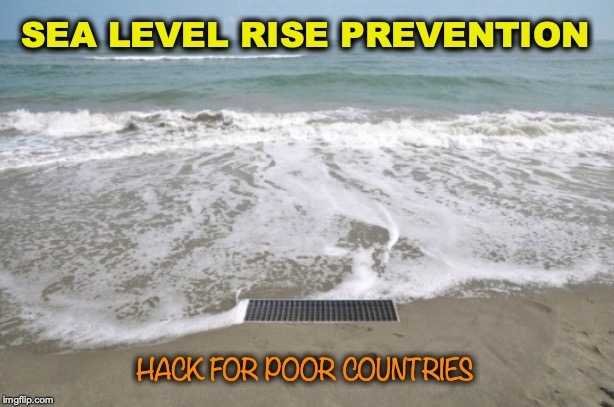 SEA LEVEL RISE PREVENTION HACK FOR POOR COUNTRIES | image tagged in climate change,sea,flooding,disaster | made w/ Imgflip meme maker