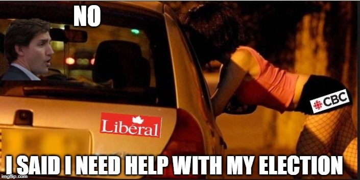 Canadian Presstitute | NO I SAID I NEED HELP WITH MY ELECTION | image tagged in justin trudeau,trudeau,biased media,liberal media,meanwhile in canada,government corruption | made w/ Imgflip meme maker