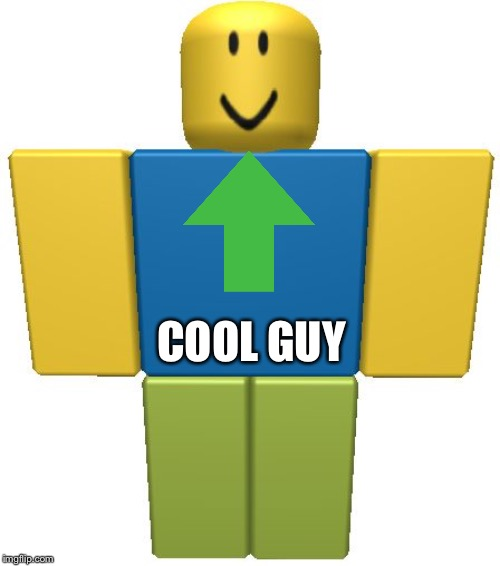 ROBLOX Noob | COOL GUY | image tagged in roblox noob | made w/ Imgflip meme maker