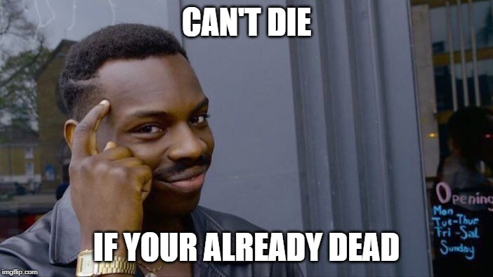 Roll Safe Think About It Meme | CAN'T DIE IF YOUR ALREADY DEAD | image tagged in memes,roll safe think about it | made w/ Imgflip meme maker