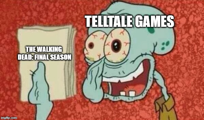 i can feel how long it took for them to have the final season in the making | TELLTALE GAMES THE WALKING DEAD: FINAL SEASON | image tagged in squidward paper,the walking dead,game,finale,season | made w/ Imgflip meme maker