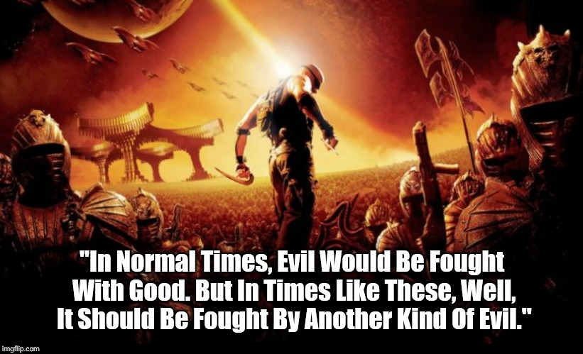 "Chronicles Of Riddick - Aereon Quote | ""In Normal Times, Evil Would Be Fought With Good. But In Times Like These, Well, It Should Be Fought By Another Kind Of Evil."" 