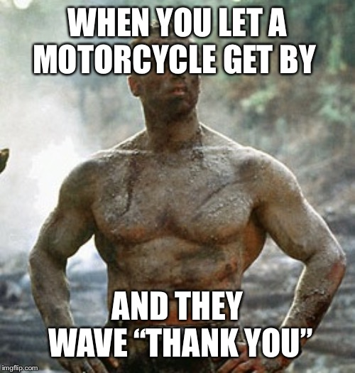 "Predator |  WHEN YOU LET A MOTORCYCLE GET BY; AND THEY WAVE ""THANK YOU"" 