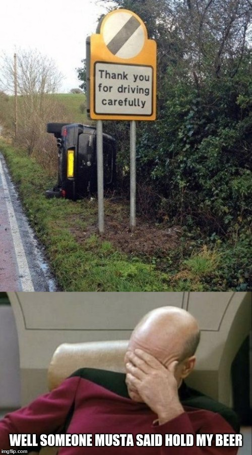 Ironic much... | WELL SOMEONE MUSTA SAID HOLD MY BEER | image tagged in memes,captain picard facepalm,funny | made w/ Imgflip meme maker
