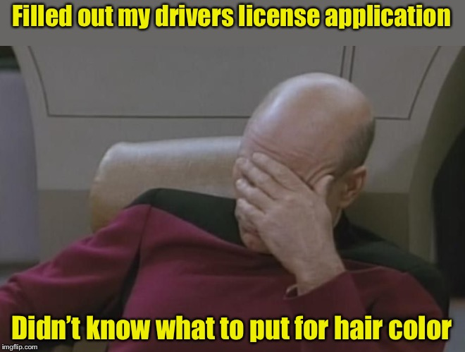 Bad hair day | Filled out my drivers license application Didn't know what to put for hair color | image tagged in bald guy,bad hair day | made w/ Imgflip meme maker