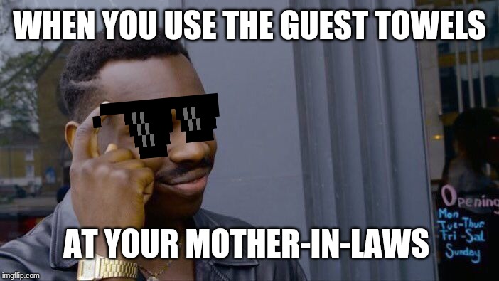 Roll Safe Think About It Meme | WHEN YOU USE THE GUEST TOWELS AT YOUR MOTHER-IN-LAWS | image tagged in memes,roll safe think about it | made w/ Imgflip meme maker