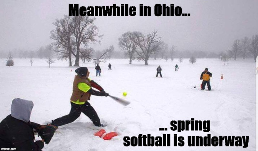 Spring softball | Meanwhile in Ohio... ... spring softball is underway | image tagged in softball,ohio,snow,cold,spring | made w/ Imgflip meme maker
