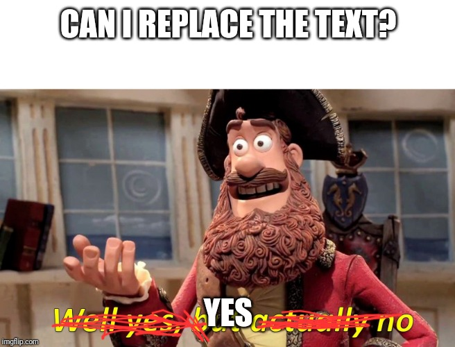 Well yes but actually no | CAN I REPLACE THE TEXT? YES | image tagged in well yes but actually no | made w/ Imgflip meme maker