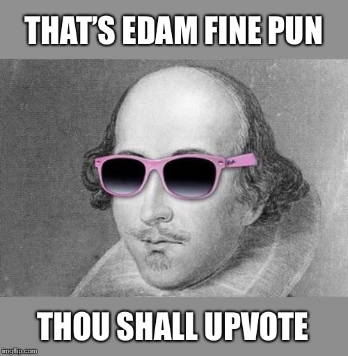 Shakespeare | THAT'S EDAM FINE PUN THOU SHALL UPVOTE | image tagged in shakespeare | made w/ Imgflip meme maker