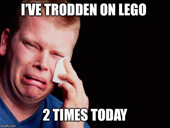 Ouch | I'VE TRODDEN ON LEGO 2 TIMES TODAY | image tagged in ouch | made w/ Imgflip meme maker