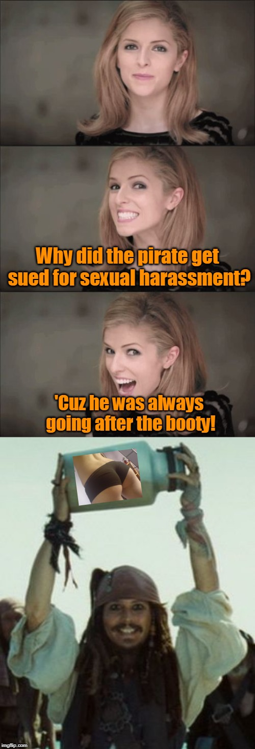 Pirate of the Carried-Bun. | Why did the pirate get sued for sexual harassment? 'Cuz he was always going after the booty! | image tagged in memes,bad pun anna kendrick,jar of dirt,jack sparrow,bad pun | made w/ Imgflip meme maker