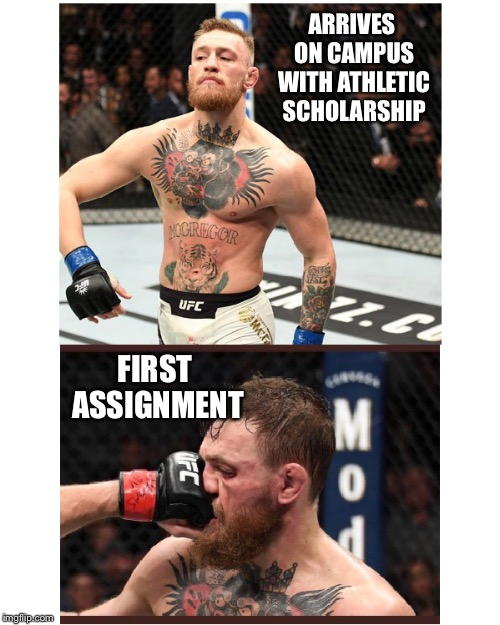 Swagger Punch | ARRIVES ON CAMPUS WITH ATHLETIC SCHOLARSHIP FIRST ASSIGNMENT | image tagged in memes,conor mcgregor,college,fail,dashhopes,hope and change | made w/ Imgflip meme maker