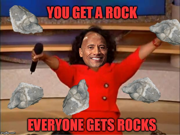 Oprah You Get A Meme | YOU GET A ROCK EVERYONE GETS ROCKS | image tagged in memes,oprah you get a | made w/ Imgflip meme maker