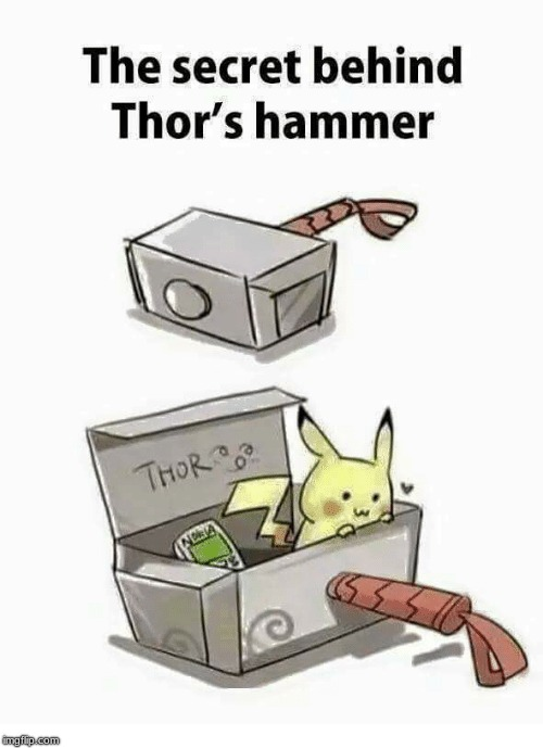 The Secret Behind Thor's Hammer | image tagged in thor,hammer,nokia,pikachu | made w/ Imgflip meme maker