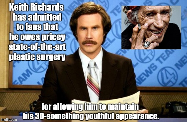 This just in | Keith Richards has admitted to fans that he owes pricey state-of-the-art plastic surgery for allowing him to maintain his 30-something youth | image tagged in this just in,keith richards,humor | made w/ Imgflip meme maker