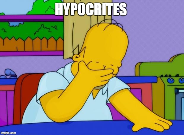 smh homer | HYPOCRITES | image tagged in smh homer | made w/ Imgflip meme maker