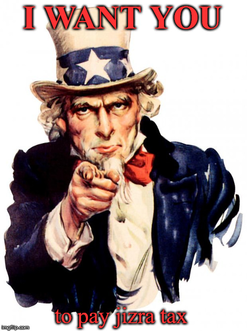 I WANT YOU to pay jizra tax | I WANT YOU to pay jizra tax | image tagged in memes,uncle sam,muslim,jihad,sharia law,islam | made w/ Imgflip meme maker