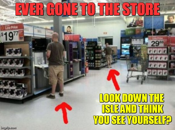Who Else Knows About Glitches? Well Share Them During Glitch Week April 8-14. Glitches Are Everywhere! | EVER GONE TO THE STORE LOOK DOWN THE ISLE AND THINK YOU SEE YOURSELF? | image tagged in memes,glitch week,same,looking,men,store | made w/ Imgflip meme maker