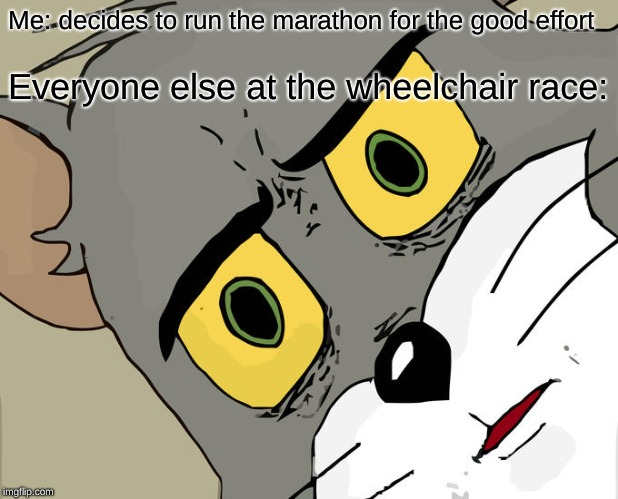 And we have Malinowski leading by 75 feet, I believe we have a winner by a long-shot. | Me: decides to run the marathon for the good effort Everyone else at the wheelchair race: | image tagged in memes,unsettled tom,wheelchair,race,hold up,tom and jerry | made w/ Imgflip meme maker