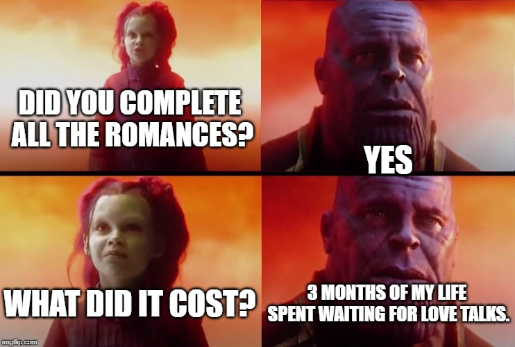 Thanos What did it cost Baldur's Gate II Romances | DID YOU COMPLETE ALL THE ROMANCES? YES WHAT DID IT COST? 3 MONTHS OF MY LIFE SPENT WAITING FOR LOVE TALKS. | image tagged in thanos what did it cost | made w/ Imgflip meme maker