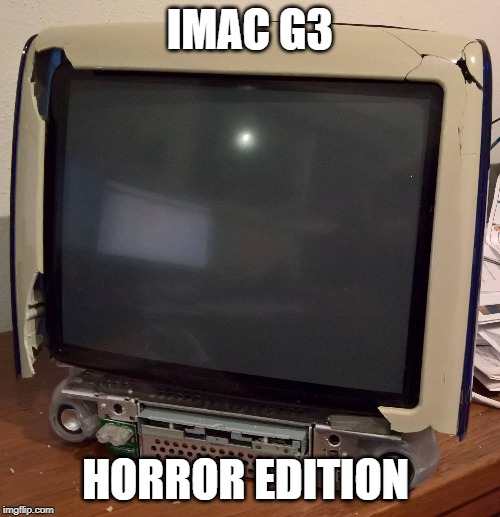 apple halloween | IMAC G3 HORROR EDITION | image tagged in imac,memes,funny memes,horror,apple inc,haloween | made w/ Imgflip meme maker