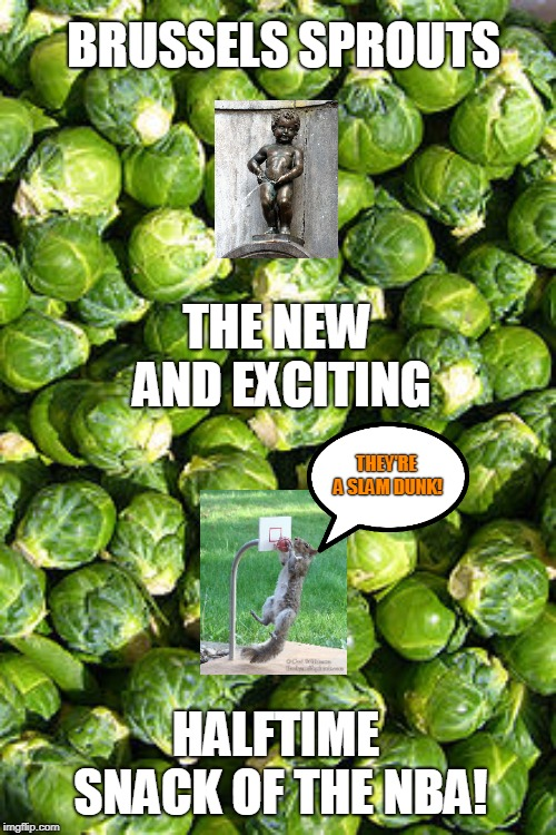 The New Snack of the NBA! |  BRUSSELS SPROUTS; THE NEW AND EXCITING; THEY'RE A SLAM DUNK! HALFTIME SNACK OF THE NBA! | image tagged in brussels sprouts,squirrel,squirrels,peeing,funny memes | made w/ Imgflip meme maker