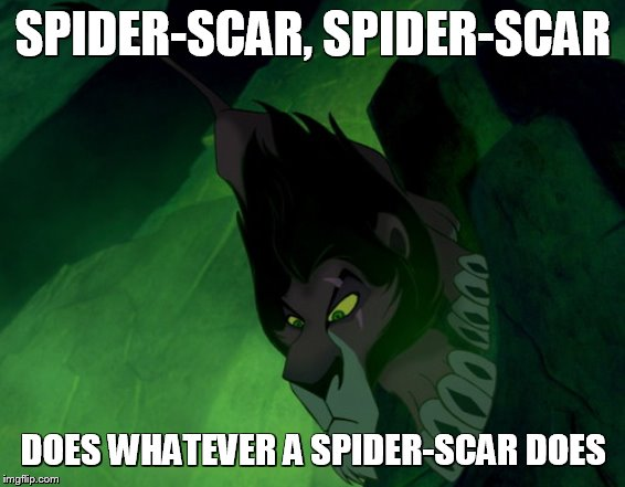 Spider-Scar |  SPIDER-SCAR, SPIDER-SCAR; DOES WHATEVER A SPIDER-SCAR DOES | image tagged in spiderman,scar | made w/ Imgflip meme maker