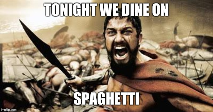 spaghetti is teh best | TONIGHT WE DINE ON SPAGHETTI | image tagged in tonight we dine,sparta leonidas,spaghetti | made w/ Imgflip meme maker