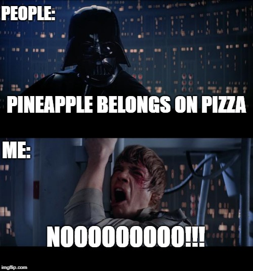 Does Pineapple belong on Pizza? | PEOPLE: NOOOOOOOOO!!! PINEAPPLE BELONGS ON PIZZA ME: | image tagged in memes,star wars no,pineapple pizza,pineapple,pizza | made w/ Imgflip meme maker