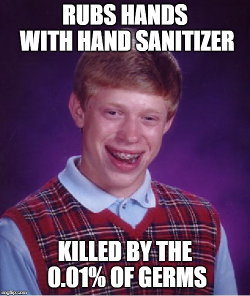 R.I.P: Rest In Pneumonia | RUBS HANDS WITH HAND SANITIZER KILLED BY THE 0.01% OF GERMS | image tagged in memes,bad luck brian,sickness,sick,germs,rip | made w/ Imgflip meme maker