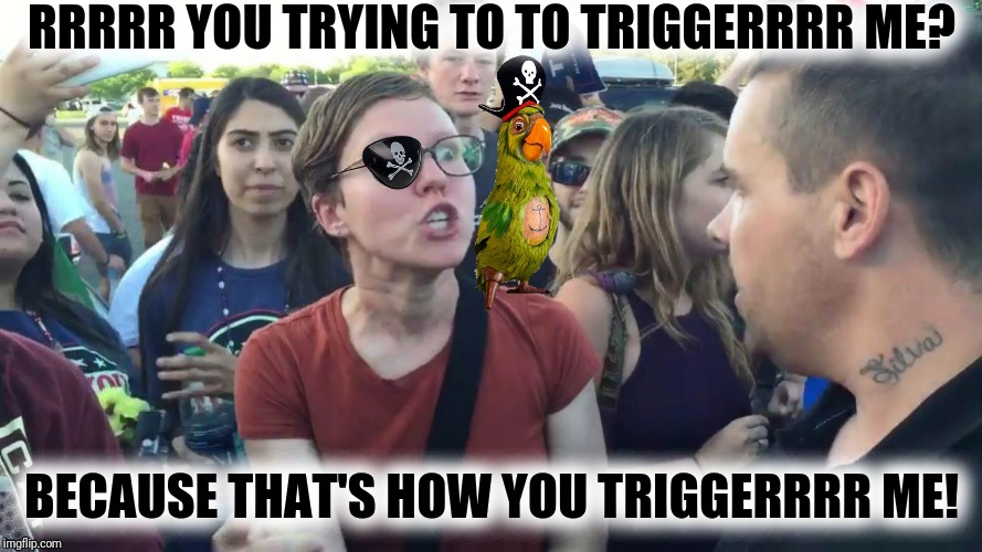 RRRRR YOU TRYING TO TO TRIGGERRRR ME? BECAUSE THAT'S HOW YOU TRIGGERRRR ME! | made w/ Imgflip meme maker