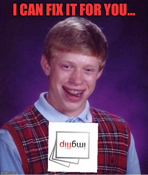 Bad Luck Brian Meme | I CAN FIX IT FOR YOU... | image tagged in memes,bad luck brian | made w/ Imgflip meme maker