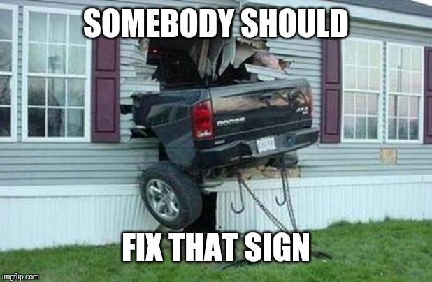 funny car crash | SOMEBODY SHOULD FIX THAT SIGN | image tagged in funny car crash | made w/ Imgflip meme maker