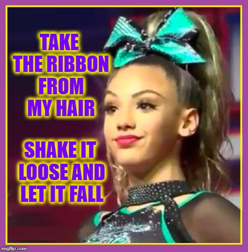 Now, Can You Take Off that Scarf? | TAKE THE RIBBON FROM MY HAIR SHAKE IT LOOSE AND LET IT FALL | image tagged in vince vance,cheerleader,ribbon,eyebrows,pretty girl,help me make it through the night | made w/ Imgflip meme maker