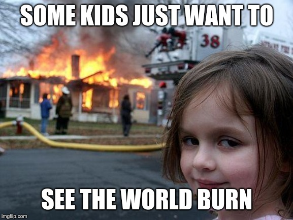 Devil Lady | SOME KIDS JUST WANT TO SEE THE WORLD BURN | image tagged in memes,disaster girl | made w/ Imgflip meme maker