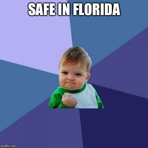 Success Kid Meme | SAFE IN FLORIDA | image tagged in memes,success kid | made w/ Imgflip meme maker