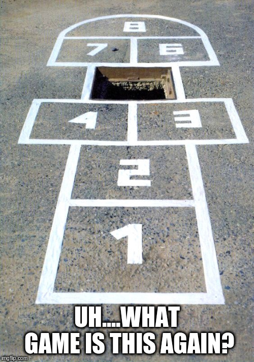 Hopscotch | UH....WHAT GAME IS THIS AGAIN? | image tagged in hopscotch,games,funny meme | made w/ Imgflip meme maker