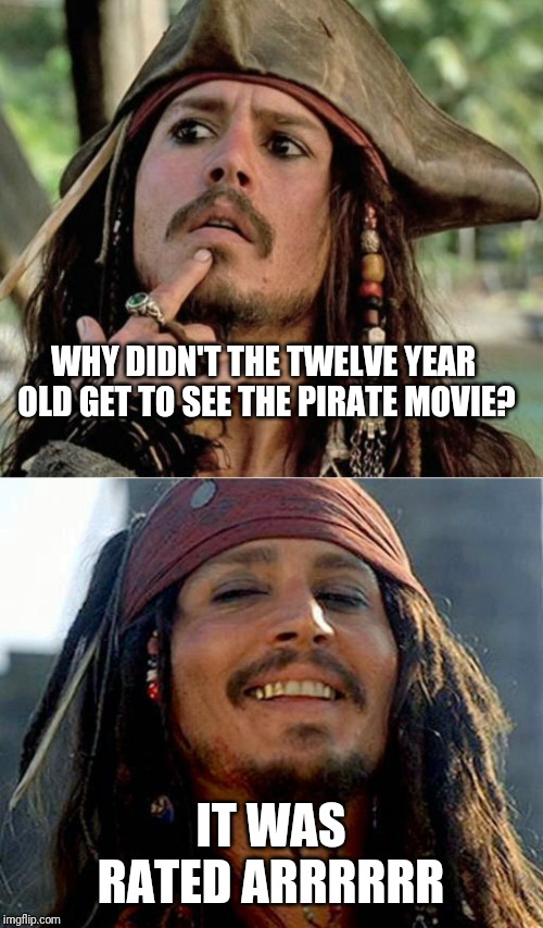 Smug Joke Pirate | WHY DIDN'T THE TWELVE YEAR OLD GET TO SEE THE PIRATE MOVIE? IT WAS RATED ARRRRRR | image tagged in jack sparrow,gives pause pirate,movie one liner week,confused dafuq jack sparrow what,pirates of the carribean,memes | made w/ Imgflip meme maker
